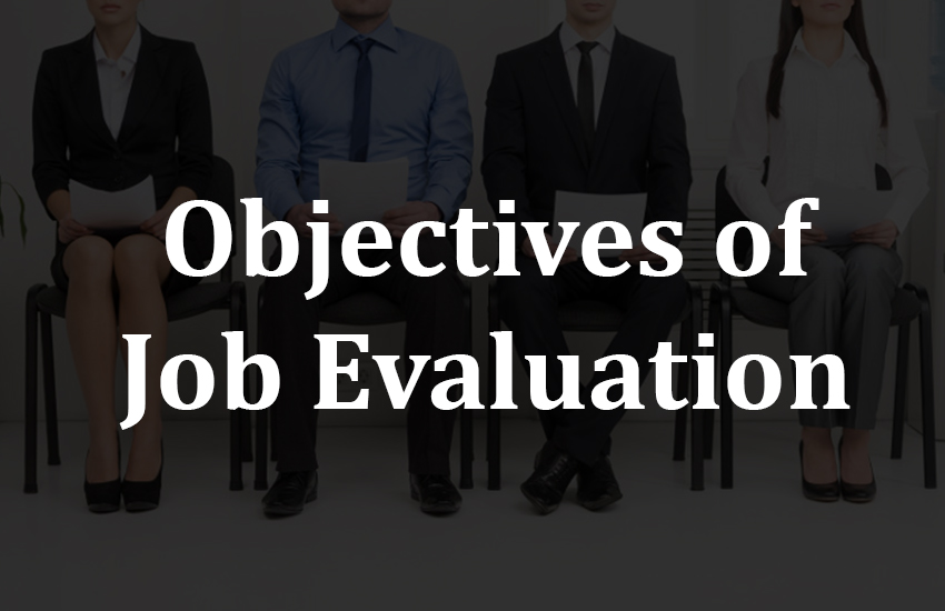 Job evaluation, objectives, objective of job evaluation