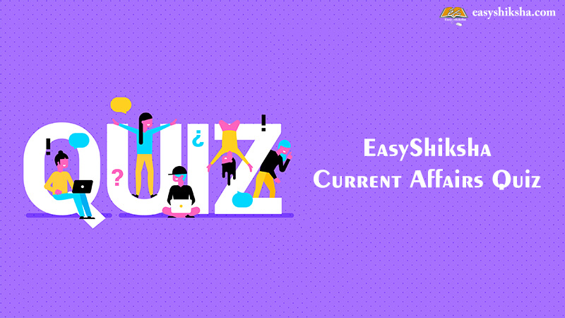 EasyShiksha Current Affairs Quiz