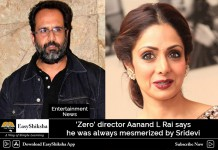 'Zero' director Aanand L Rai says he was always mesmerized by Sridevi