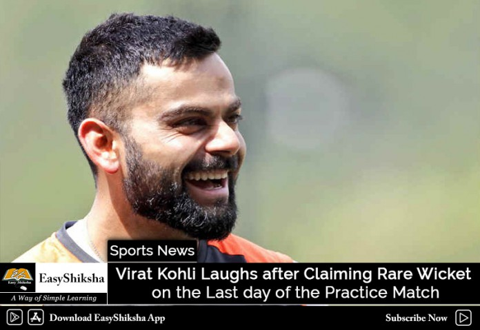 Virat Kohli Laughs after Claiming Rare Wicket on the Last day of the Practice Match