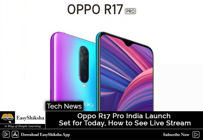 Oppo R17 Pro India Launch Set for Today, How to See Live Stream
