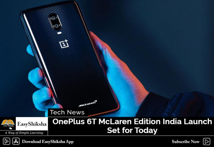 OnePlus 6T McLaren Edition India Launch Set for Today