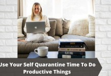 Use Your Self Quarantine Time To Do Productive Things
