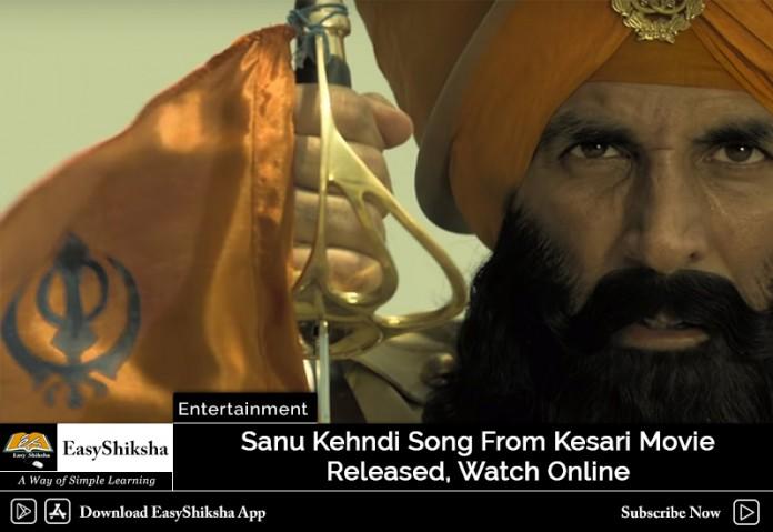 Kesari, Sanu Kehndi Video Song