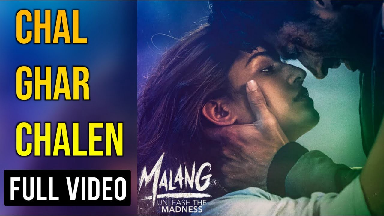 Download Malang Movie Chal Ghar Chalen Video Song By Arijit Singh Mp3 Mp4 Lyrics